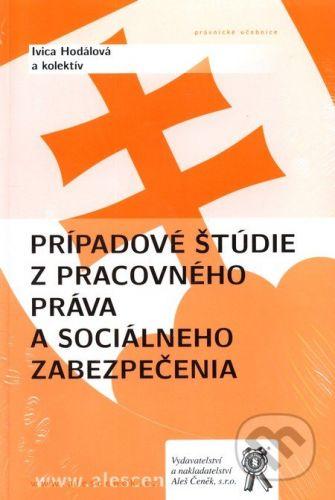 Aleš Čeněk Prípadové štúdie z pracovného práva a sociálneho zabezpečenia - Ivica Hodálová a kol. cena od 178 Kč