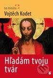 Karmelitánske nakladateľstvo Hľadám tvoju tvár - Vojtěch Kodet cena od 78 Kč