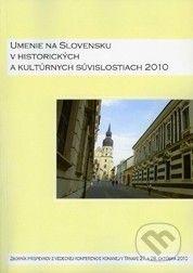 Trnavská univerzita v Trnave - Filozoficka fakulta Umenie na Slovensku v historických a kultúrnych súvislostiach 2010 - cena od 184 Kč