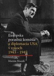 Trnavská univerzita v Trnave - Filozoficka fakulta Európska poradná komisia a diplomacia USA v rokoch 1943 - 1945 - Marián Manák cena od 274 Kč