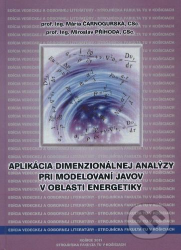 Technická univerzita v Košiciach Aplikácia dimenzionálnej analýzy pri modelovaní javov v oblasti energetiky - Mária Čarnogurská a kol. cena od 910 Kč