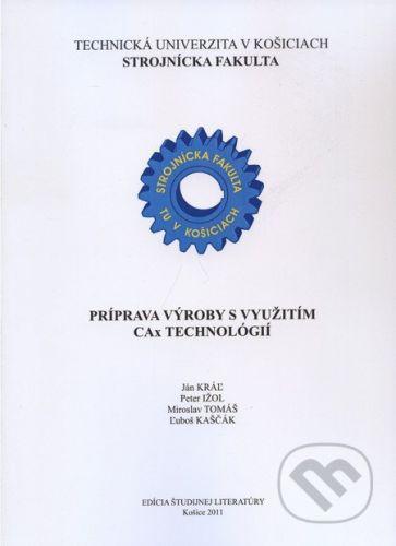 Technická univerzita v Košiciach Príprava výroby s využitím CAx technológií - Ján Kráľ a kol. cena od 355 Kč