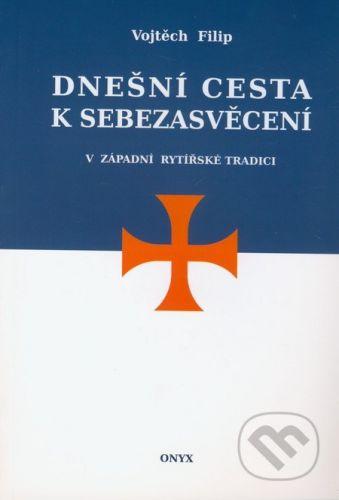 Onyx Dnešní cesta k sebezasvěcení v západní rytířské tradici - Vojtěch Filip cena od 104 Kč