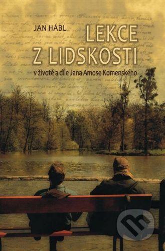 Jan Hábl: Lekce z lidskosti v životě a díle Jana Amose Komenského cena od 178 Kč