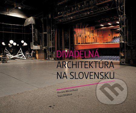 Divadelný ústav Divadelná architektúra na Slovensku - Henrieta Moravčíková, Viera Dlháňová cena od 535 Kč