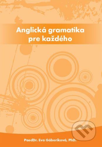 PaedDr. Eva Gáboríková EFE Anglická gramatika pre každého - Eva Gáboríková cena od 0 Kč