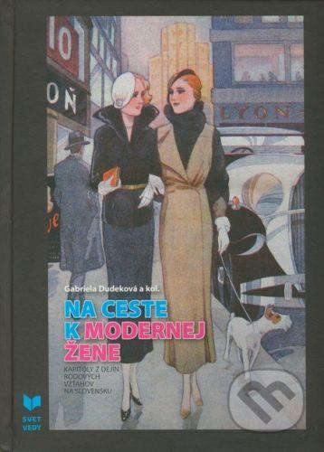 VEDA Na ceste k modernej žene - Gabriela Dudeková a kol. cena od 628 Kč