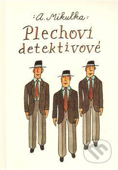 Akademické nakladatelství CERM Plechoví detektivové - Alois Mikulka cena od 196 Kč