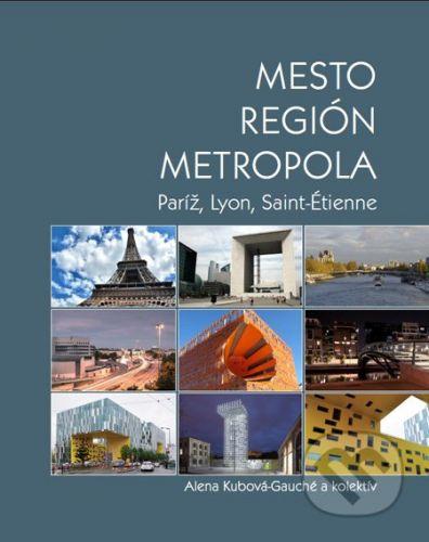 Eurostav Mesto, región, metropola - Alena Kubová-Gauché a kol. cena od 329 Kč