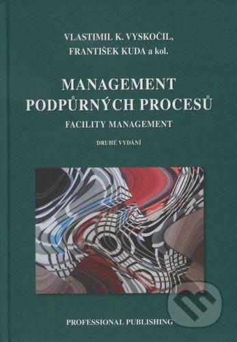 Fábry Jan: Management podpůrných procesů. Facility management, 2.vyd. cena od 552 Kč