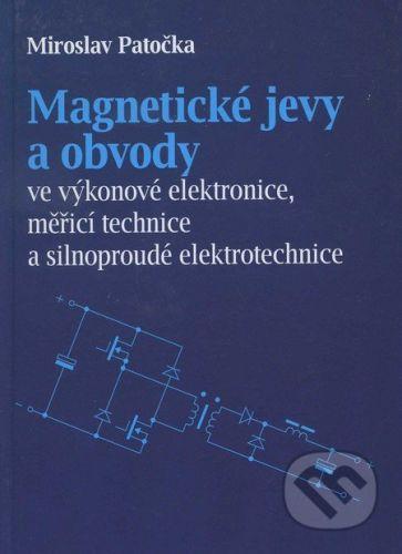VUTIUM Magnetické jevy a obvody ve výkonové elektronice, měřicí technice a silnoproudé elektrotechnice - Miroslav Patečka cena od 445 Kč