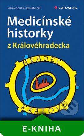 Grada Medicínské historky z Královéhradecka - Ladislav Chrobák, Svatopluk Káš cena od 85 Kč