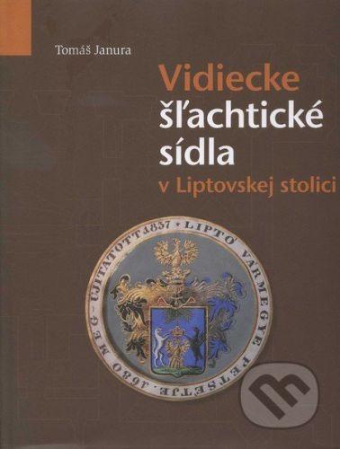 Liptovská galéria Petra Michala Bohúňa Vidiecke šlachtické sídla v Liptovskej stolici - Tomáš Janura cena od 601 Kč