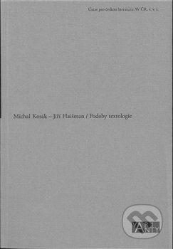 Ústav pro českou literaturu AV ČR Podoby textologie - Jiří Flaišman, Michal Kosák cena od 189 Kč