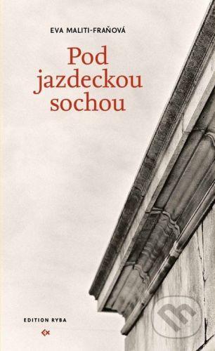 Edition Ryba Pod jazdeckou sochou - Eva Maliti-Fraňová cena od 186 Kč