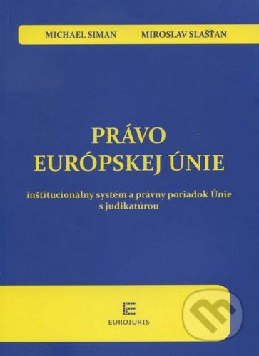 Euroiuris Právo Europskej únie - Michael Siman, Miroslav Slašťan cena od 656 Kč