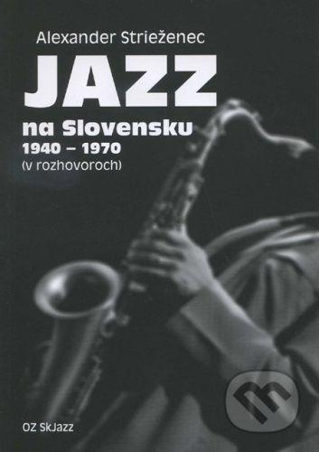 Občianske združenie SkJazz Jazz na Slovensku 1940 - 1970 - Alexander Strieženec cena od 186 Kč