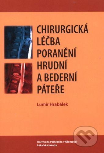 Univerzita Palackého v Olomouci Chirurgická léčba poranění hrudní a bederní páteře - Lumír Hrabálek cena od 172 Kč