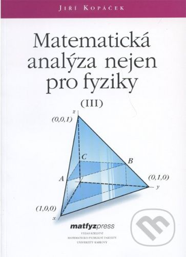 MatfyzPress Matematická analýza nejen pro fyziky III. - Jiří Kopáček cena od 234 Kč