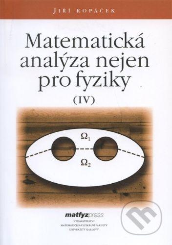 MatfyzPress Matematická analýza nejen pro fyziky IV. - Jiří Kopáček cena od 377 Kč