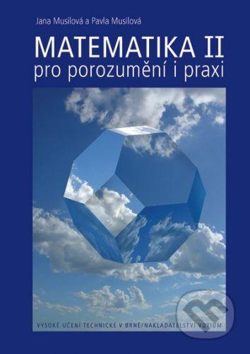 VUTIUM Matematika II/1 + II/2 - pro porozumění i praxi - Jana Musilová, Pavla Musilová cena od 615 Kč