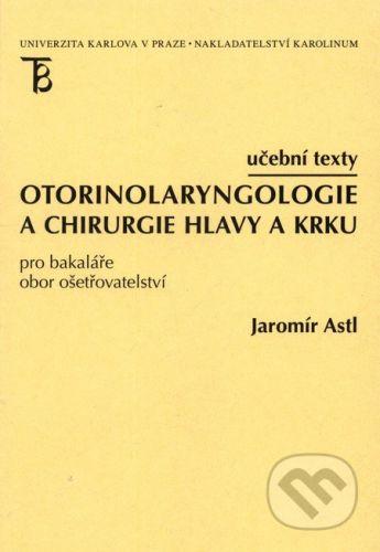 Jaromír Astl: OTORINOLARYNGOLOGIE A CHIRURGIE HLAVY A KRKU cena od 124 Kč
