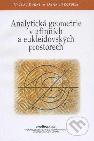 MatfyzPress Analytická geometrie v afinních a eukleidovských prostorech - Václav Kubát, Dana Trkovská cena od 445 Kč