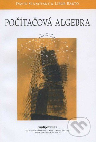 MatfyzPress Počítačová algebra - Libor Barto, David Stanovský cena od 351 Kč