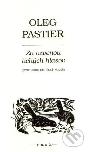 F. R. & G. Za ozvenou tichých hlasov - Oleg Pastier cena od 188 Kč