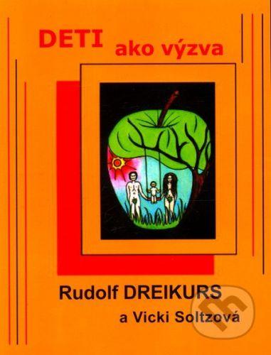 Adlerovská psychoterapeutická spoločnosť Deti ako výzva - Rudolf Dreikurs, Vicki Soltzová cena od 450 Kč