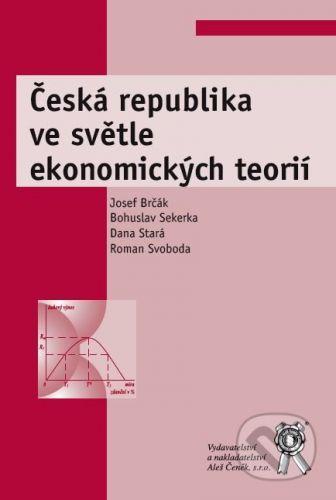 Aleš Čeněk Česká republika ve světle ekonomických teorií - Josef Brčák a kol. cena od 212 Kč