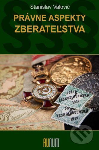 Aunum, s.r.o. Právne aspekty zberateľstva - Stanislav Valovič cena od 257 Kč