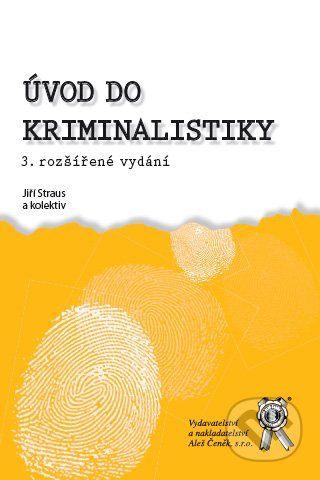 Aleš Čeněk Úvod do kriminalistiky - Jiří Straus a kol. cena od 187 Kč