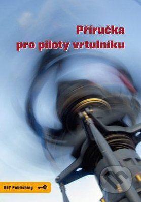 Key publishing Příručka pro piloty vrtulníku - Robert Pláteník, Miroslav Pospíšil cena od 502 Kč
