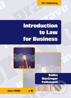 Key publishing Introduction to Law for Business - Radka MacGregor Pelikánová cena od 205 Kč