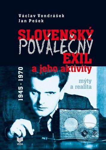 Ústav politických vied SAV, VEDA Slovenský poválečný exil a jeho aktivity 1945 - 1970 - Václav Vondrášek, Jan Pešek cena od 579 Kč