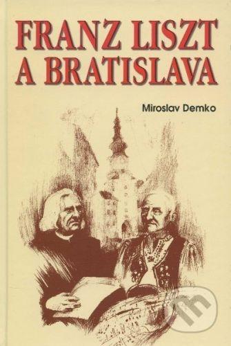 Miroslav Demko: Franz Liszt and Bratislava cena od 147 Kč