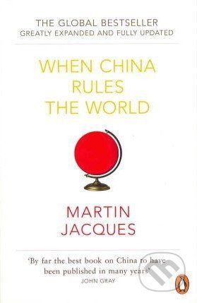 Penguin Books When China Rules the World - Martin Jacques cena od 351 Kč