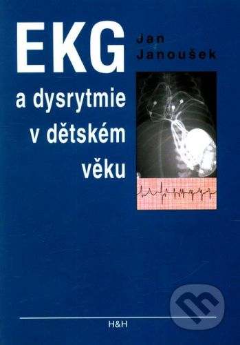 Jan Janoušek: EKG a dysrytmie v dětském věku (Praktický návod k diagnostice a léčbě) cena od 92 Kč