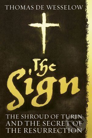 Wesselow Thomas: Sign: The Shroud of Turin and the Secret of the Resurrection cena od 447 Kč