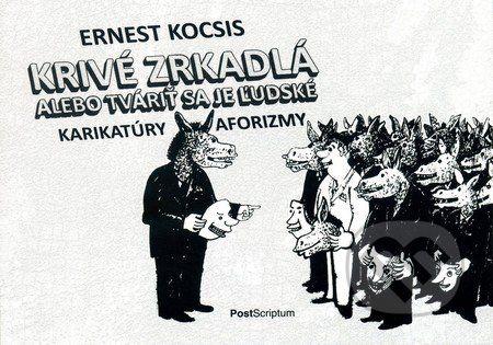 PostScriptum Krivé zrkadlá alebo tváriť sa je ľudské - Ernest Kocsis cena od 121 Kč