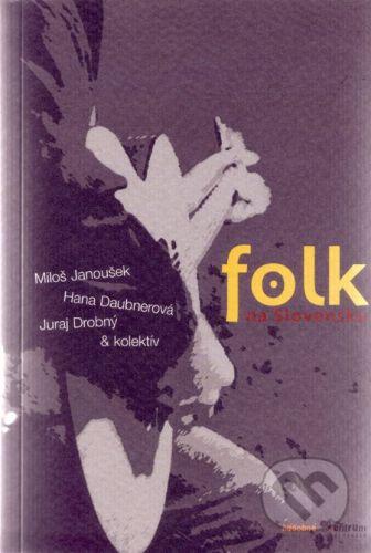 Hudobné centrum Folk na Slovensku - Miloš Janoušek a kol. cena od 463 Kč