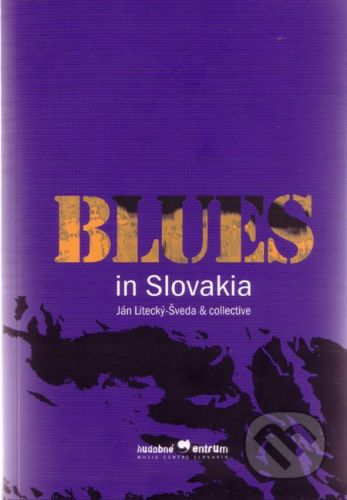Hudobné centrum Blues in Slovakia - Ján Litecký-Šveda a kol. cena od 345 Kč
