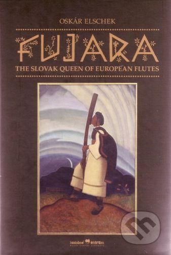 Hudobné centrum Fujara – The Slovak Queen of European Flutes - Oskár Elschek cena od 289 Kč