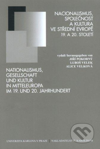 Jiří Pokorný: Nacionalismus, společnost a kultura ve střední Evropě 19. a 20. století cena od 257 Kč
