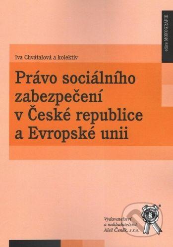 Aleš Čeněk Právo sociálního zabezpečení v České republice a Evropské unii - Iva Chvátalová a kol. cena od 272 Kč