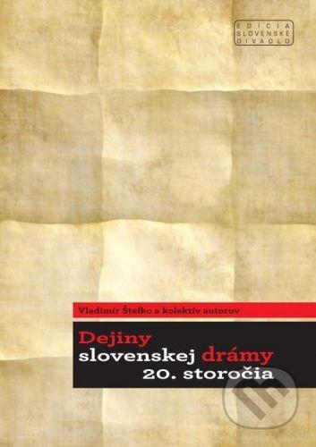 Divadelný ústav Dejiny slovenskej drámy 20.storočia - Vladimír Štefko a kolektív cena od 348 Kč