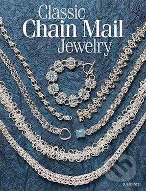 Kalmbach Books Classic Chain Mail Jewelry - Sue Ripsch cena od 725 Kč