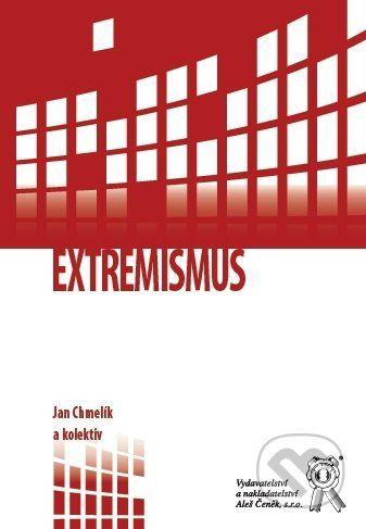 Aleš Čeněk Extremismus - Jan Chmelík a kol. cena od 382 Kč