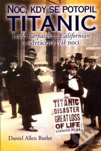 Daniel Allen Butler: Noc, kdy se potopil Titanic cena od 249 Kč